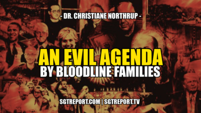 AN EVIL AGENDA BY BLOODLINE FAMILIES — Dr. Christiane Northrup