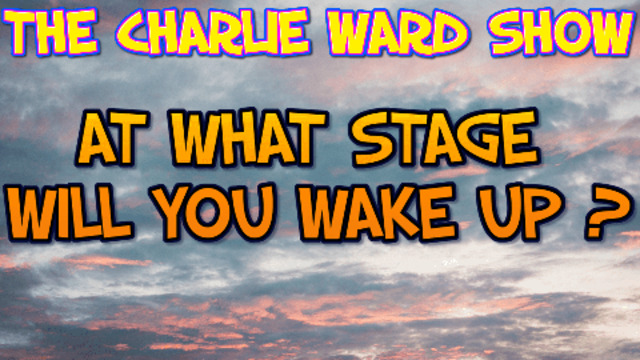AT WHAT STAGE WILL YOU WAKE UP?! WITH CHARLIE WARD 23-8-2021