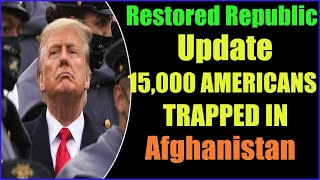 BIDEN AND THE PROBLEM OF 15,000 AMERICANS TRAPPED IN AFGHANISTAN 21-8-2021
