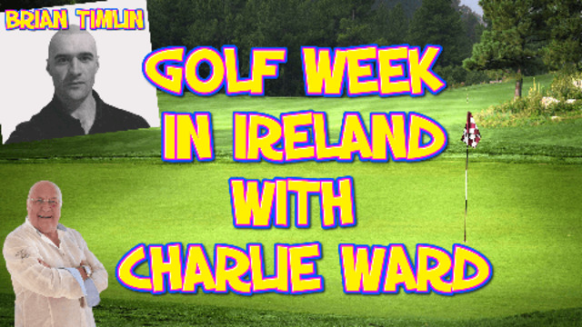 Brian Timlin is organising a Charity Golf Week in Ireland – Charlie will be playing 5-8-2021