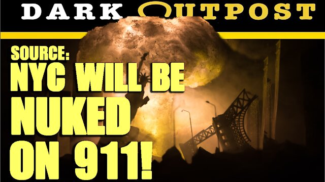 Dark Outpost 08-19-2021 Source: NYC Will Be Nuked On 911! 20-8-2021