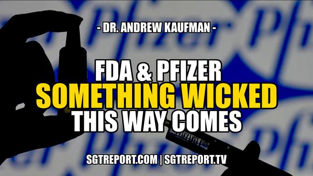 FDA & PFIZER: SOMETHING WICKED THIS WAY COMES — Dr. Andrew Kaufman 25-8-2021