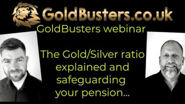 GoldBusters Webinar 06 August 2021 – The Gold/Silver ratio explained & safeguarding your pension… 8-8-2021