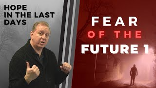 Hope In The Last Days Part 1: Fear of the Future   End Times Prophecy & Rapture in the Bible 8-3-2021