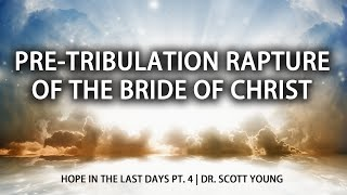 Hope in the Last Days Part 3 – The Pre-Tribulation Rapture of the Bride of Christ 31-1-2020