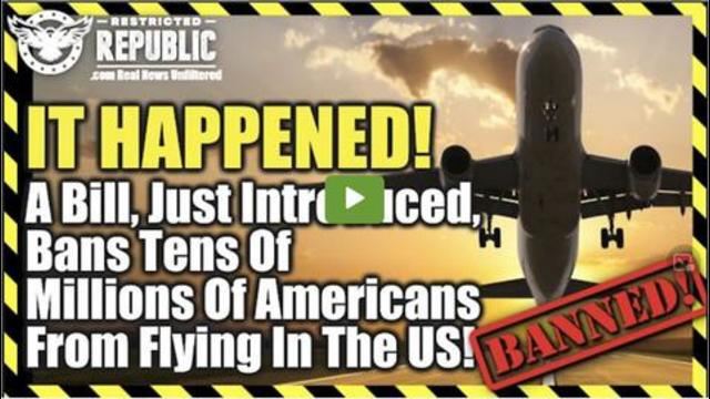 It Happened! A Bill, Just Introduced, Bans Tens Of Millions Of Americans From Flying In The US 13-8-2021