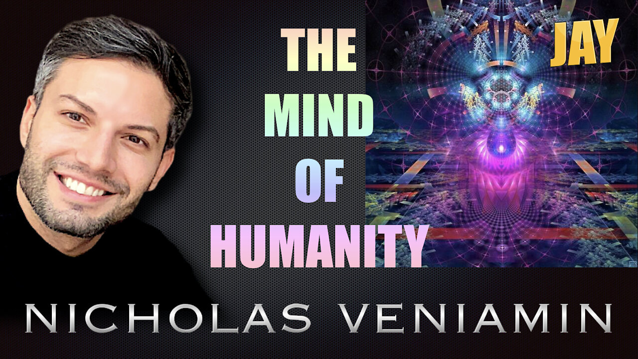 Jay Discusses The Mind Of Humanity with Nicholas Veniamin 4-8-2021
