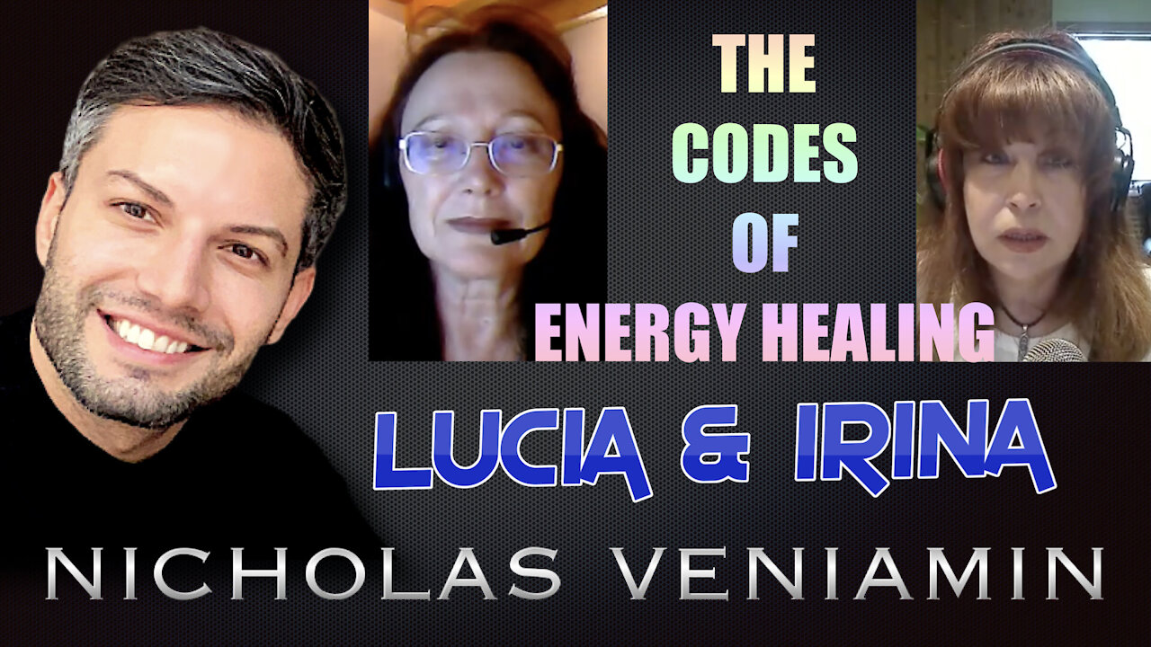 Lucia & Irina Discusses The Codes of Energy Healing with Nicholas Veniamin 12-8-2021