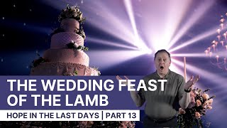Marriage Supper of the Lamb   Wedding Feast of the Lamb   Hope in the Last Days Part 12 22-6-2020