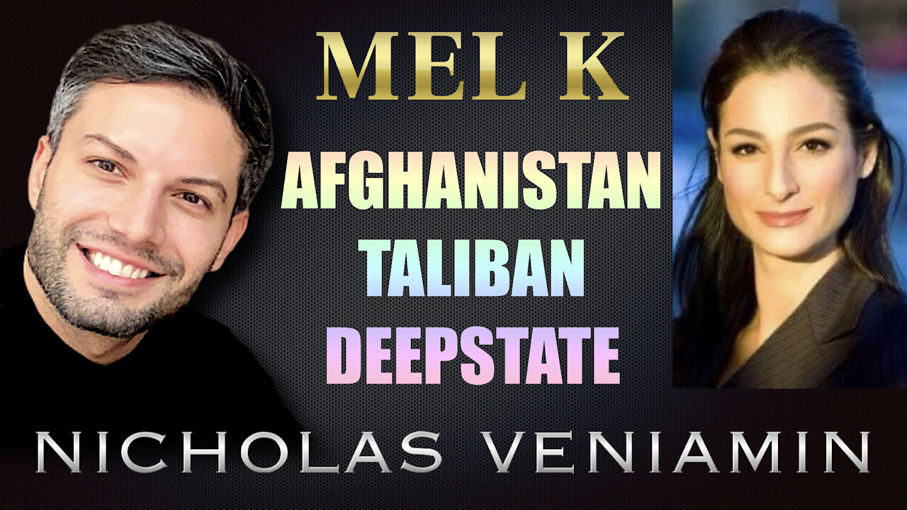 Mel K Discusses Afghanistan, Taliban and Deep State with Nicholas Veniamin 17-8-2021