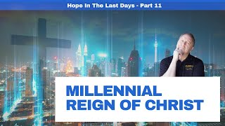 Millennial Reign of Christ   Hope in the Last Days Part 10 29-5-2020