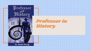 Professor In History (Novel)   By Dr. Scott Young 30-5-2020