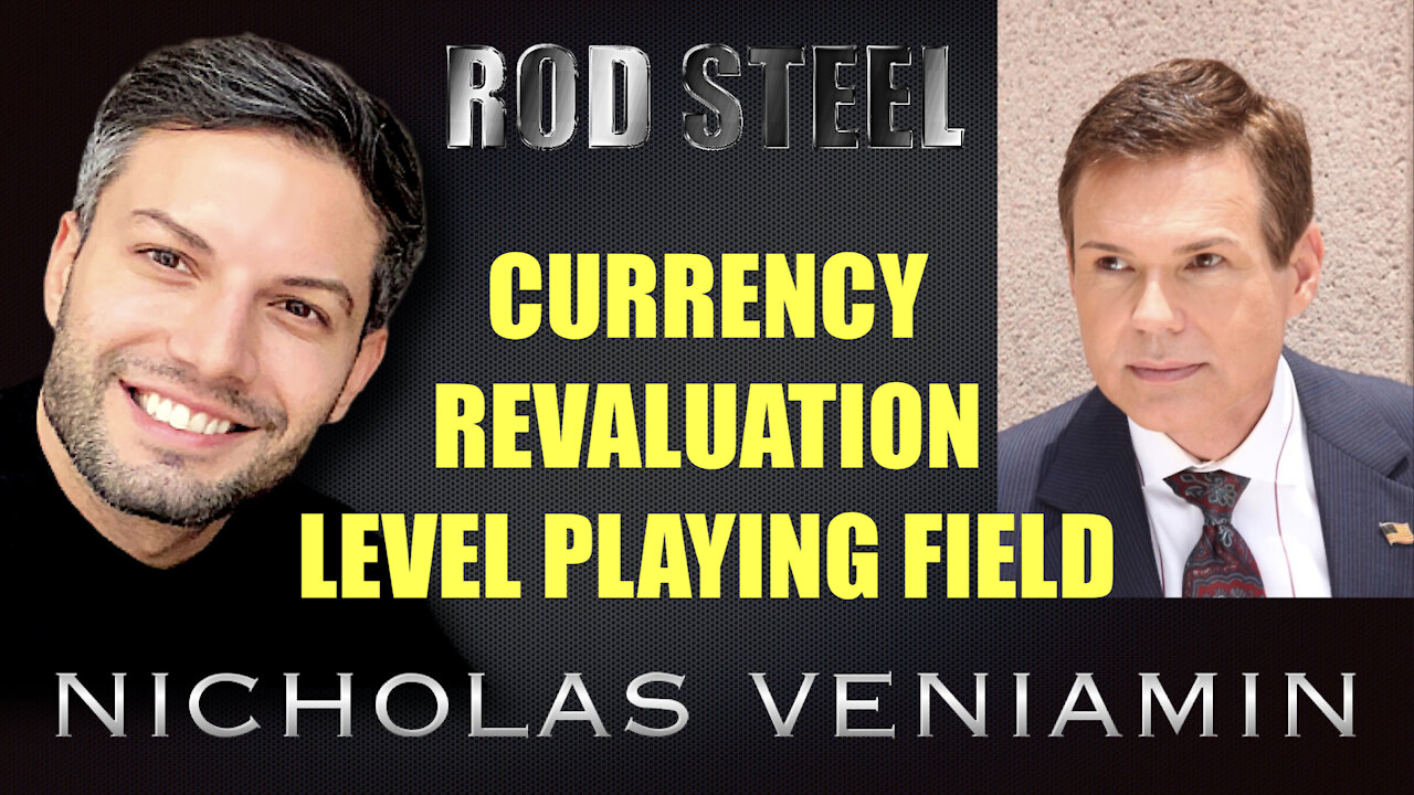 Rod Steel Discusses Currency Revaluation and Level Playing Field with Nicholas Veniamin 14-8-2021