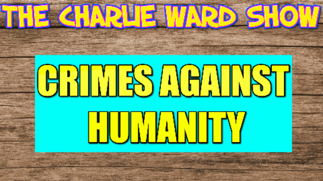 THE CRIMES AGAINST HUMANITY WITH CHARLIE WARD 22-8-2021