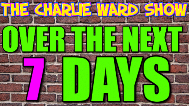 THINGS ARE HAPPENING OVER THE NEXT 7 DAYS! WITH CHARLIE WARD 22-8-2021