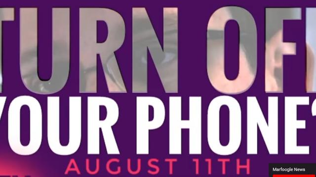 TURN OFF YOUR PHONE AUGUST 11th 11-8-2021
