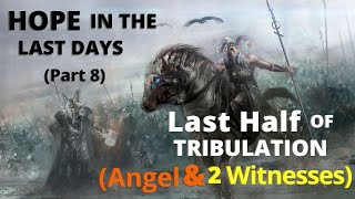 The Last Half of Tribulation – Angel & Two Witnesses – Hope in the Last Days Part 2 4-3-2020