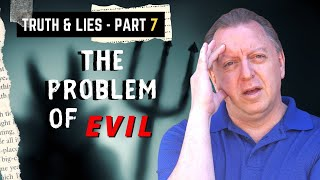 Truth and Lies Part 7: Questions about The Bible   The Problem of Evil and Suffering 6-8-2021