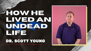 Zombies in the Bible   How He Lived an Undead Life by Dr. Scott Young 20-7-2020