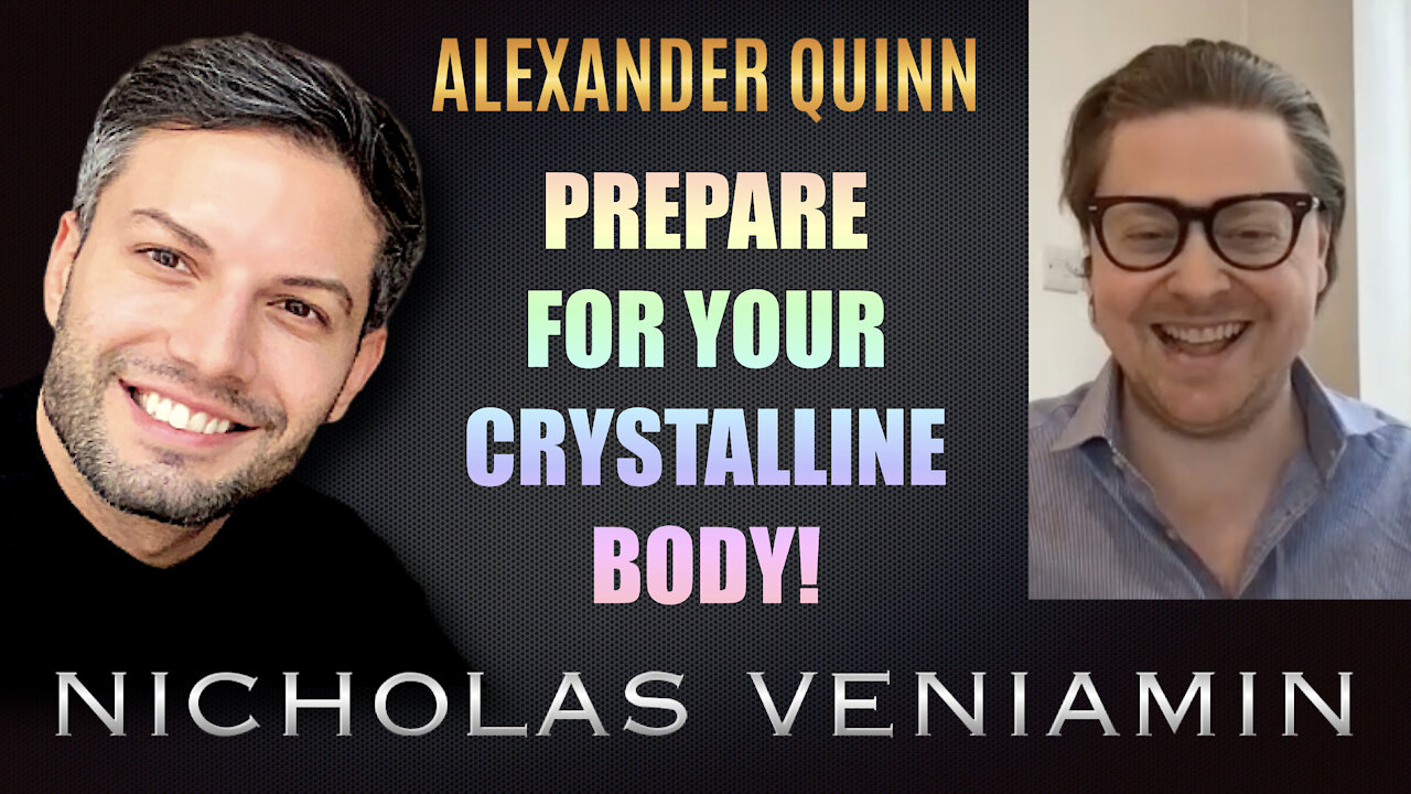 Alexander Quinn Discusses How To Prepare For Your Crystalline Body with Nicholas Veniamin 17-9-2021