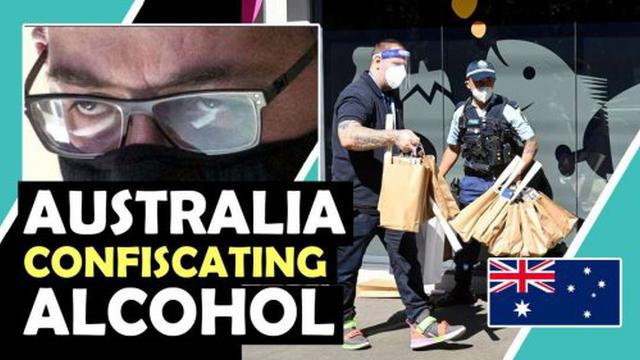 Australia CONFISCATING ALCOHOL – the more you comply, the more they will TAKE 10-9-2021
