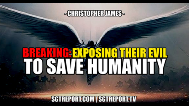 BREAKING: EXPOSING THEIR EVIL & LIES TO SAVE HUMANITY — Christopher James & Gabriel