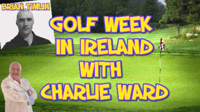 BRIAN TIMLIN IS ORGANISING A CHARITY GOLF WEEK IN IRELAND – CHARLIE WILL BE PLAYING 11-9-2021