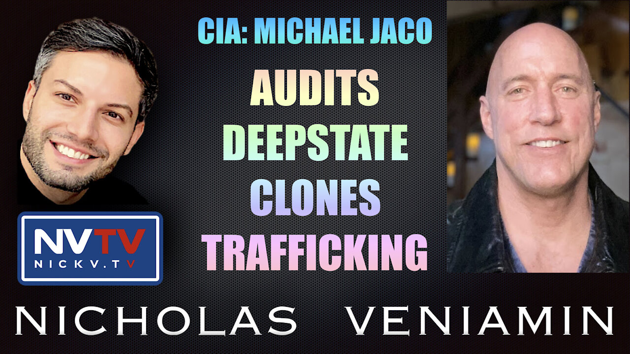 CIA Michael Jaco Discusses Audits, Deepstate, Clones and Trafficking with Nicholas Veniamin 27-9-2021