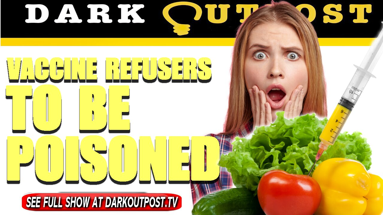 Dark Outpost 09-27-2021 Vaccine Refusers To Be Poisoned 27-9-2021