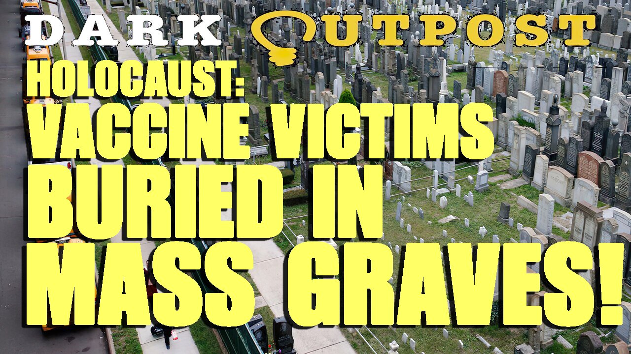 Dark Outpost LIVE 09-17-2021 Holocaust: Vaccine Victims Buried In Mass Graves! 17-9-2021