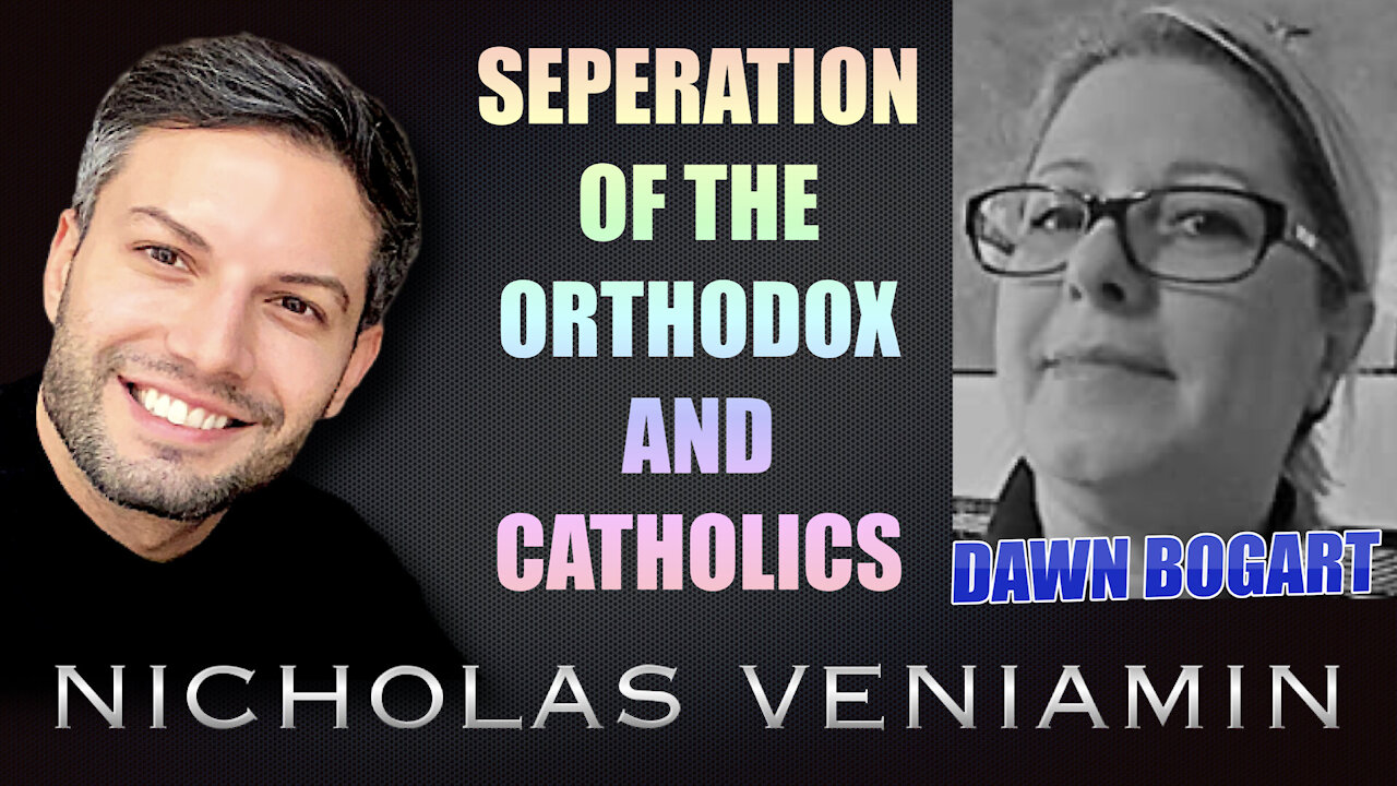 Dawn Bogart Discusses The Separation Of The Orthodox and Catholics with Nicholas Veniamin 9-9-2021
