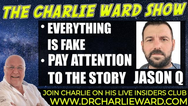 EVERYTHING IS FAKE, PAY ATTENTION TO THE STORY LINE! WITH CHARLIE WARD & JASON Q 24-9-2021