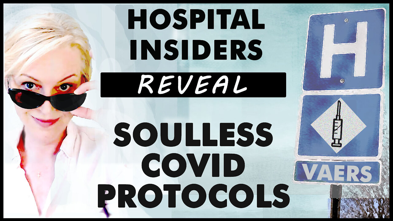 Hospital Insiders Reveal Soulless COVID Protocols 22-9-2021