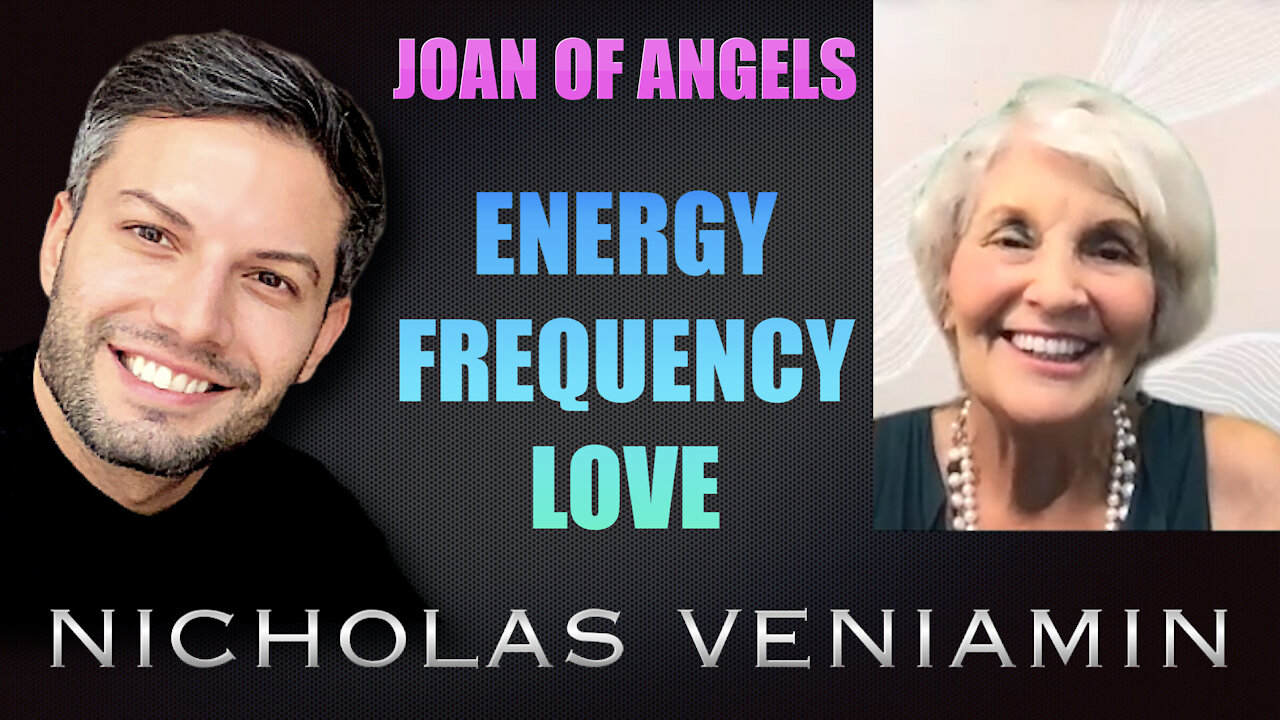 Joan Of Angels Discusses Energy, Frequency and Love with Nicholas Veniamin 6-9-2021