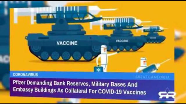 Pfizer Demanded Bank Reserves & Military Bases From Governments As Collateral Against Vax Damages 5-9-2021