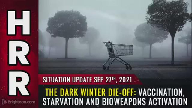 Situation Update, Sep 27, 2021 – The Dark Winter DIE-OFF: Vaccination, starvation and bioweapons act 27-9-2021