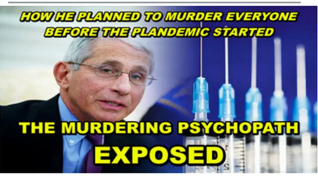THE LYING, FILTHY, MURDERING, SCUMBAG, PSYCHOPATH FAUCI EXPOSED FOR WHO HE REALLY IS – MURDERER 8-9-2021
