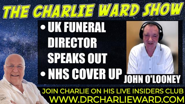 UK FUNERAL DIRECTOR JOHN O'LOONEY SPEAKS OUT, NHS COVER UP WITH CHARLIE WARD 26-9-2021