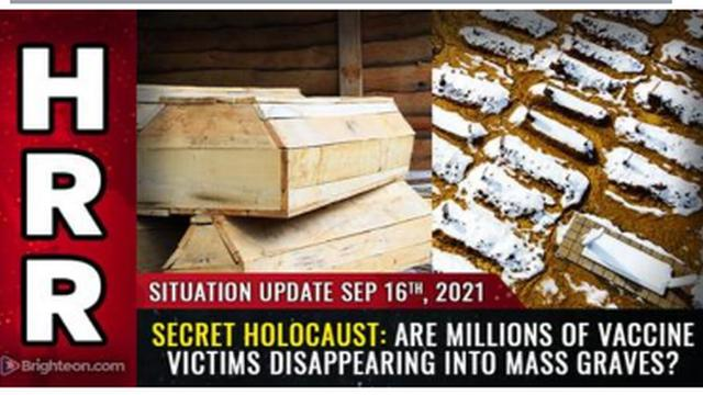 URGENT WARNING !! SECRET HOLOCAUST ! ARE MILLIONS OF VACCINE VICTIMS DISAPPEARING INTO MASS GRAVES ? 17-9-2021
