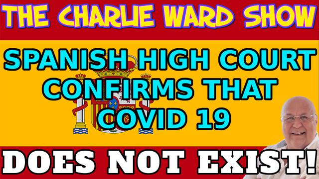 BREAKING NEWS! SPANISH HIGH COURT CONFIRMS THAT COVID 19 DOES NOT EXIST! WITH CHARLIE WARD 8-10-2021
