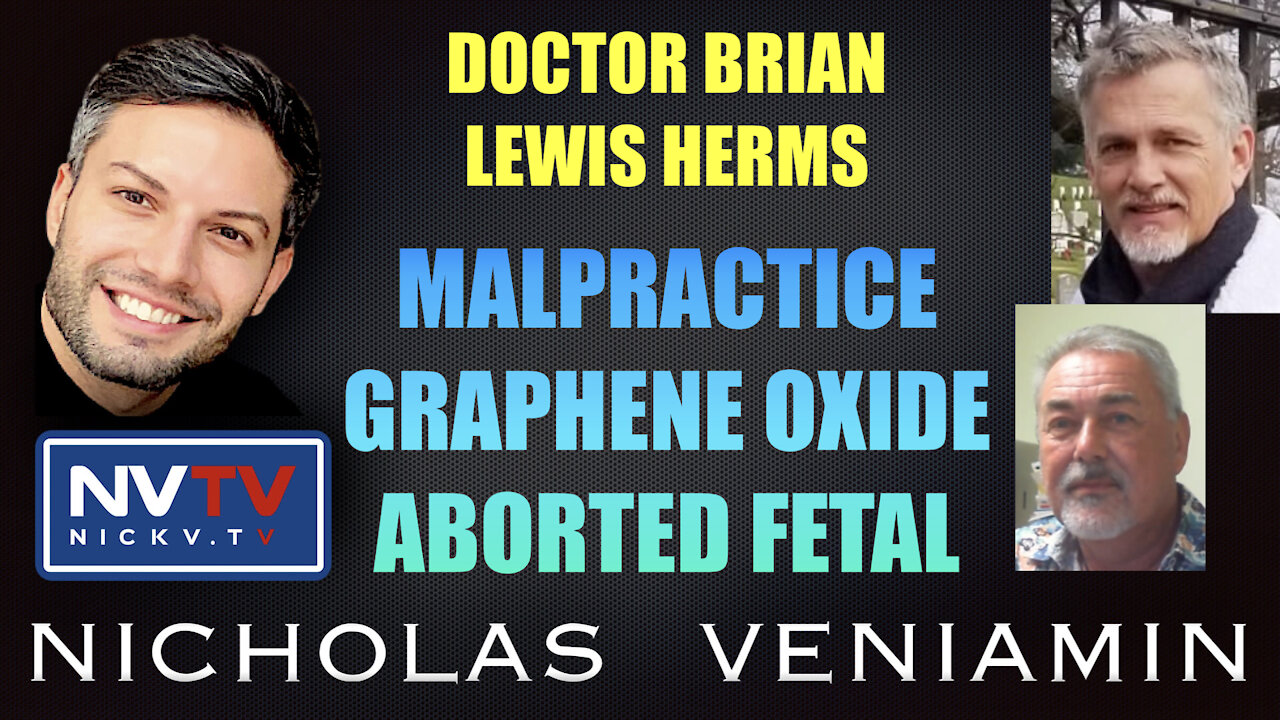 Dr Brian & Lewis Herms Discusses MalPractice, Graphene Oxide & Aborted Fetal with Nicholas Veniamin 12-10-2021