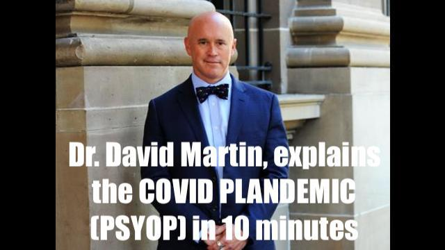 Dr. David Martin – Explains the COVID PLANDEMIC (PSYOP) in 10 minutes