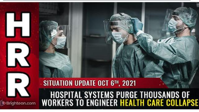 EXPOSED !! HOSPITAL SYSTEMS PURGE THOUSANDS OF WORKERS TO ENGINEER HEALTH CARE COLLAPSE !! 7-10-2021