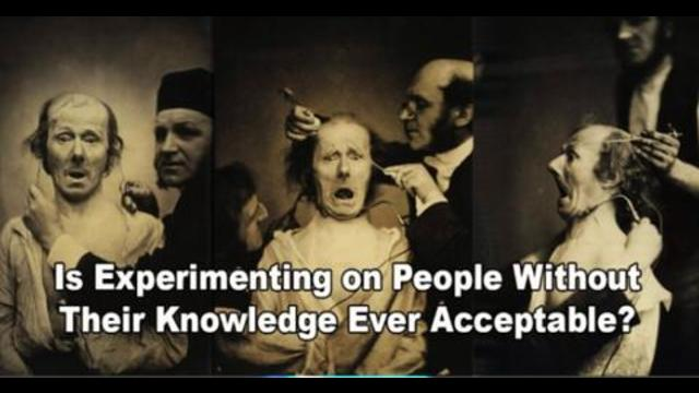 Is Experimenting on People Without Their Knowledge Ever Acceptable? 15-10-2021