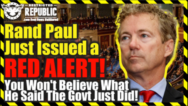 Rand Paul Just Issued a RED ALERT – You Won't Believe What He Said the Government Just Did 9-10-2021