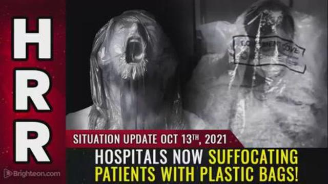 Situation Update, Oct 13, 2021 – Hospitals now SUFFOCATING patients with plastic bags! 13-10-2021