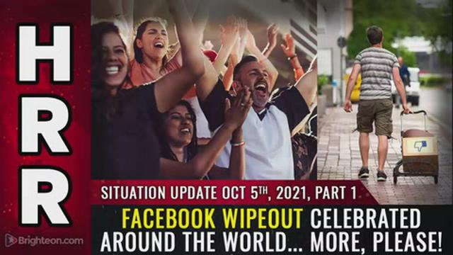 Situation Update, Oct 5, 2021, PART 1 – Facebook WIPEOUT celebrated around the world… MORE, please 5-10-2021